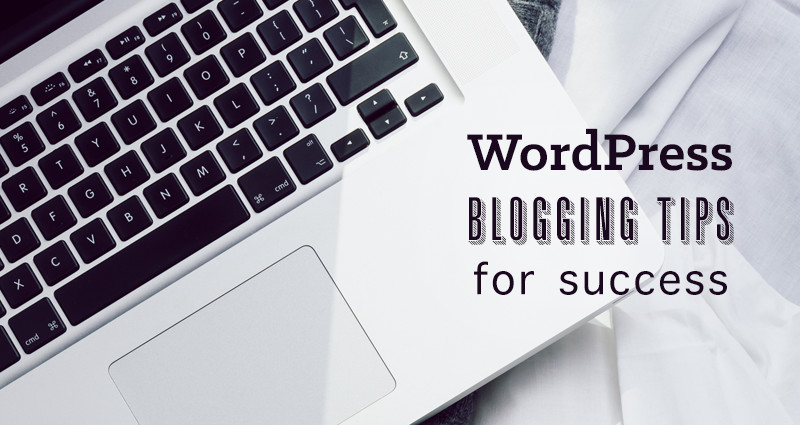 WordPress Blogging Tips To Make Your Blog A Success - WPExplorer